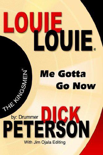 Louie Louie Me Gotta Go Now by Dick Peterson